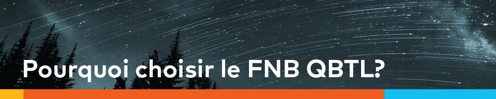Pourquoi choisir le FNB QBTL